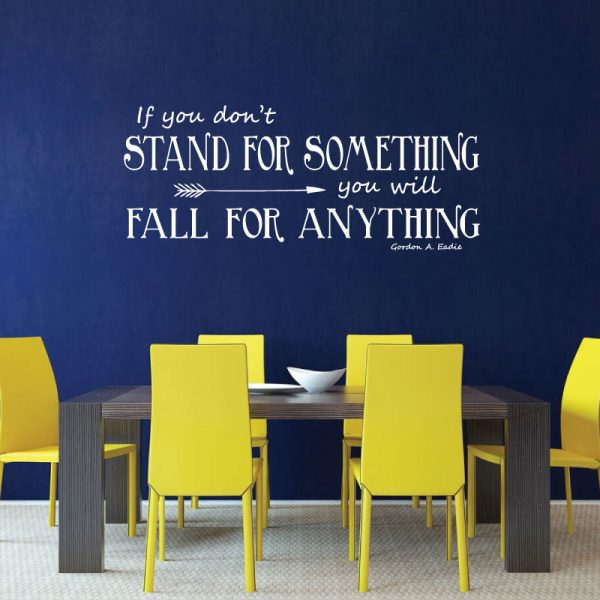 Vinyl Wall Decal Inspirational Quote Gordon Eadie: If You Don't Stand For Something You Will Fall For Anything