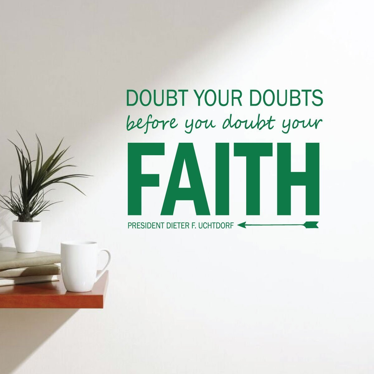 "Faith Quote Wall Decals ""Doubt Your Doubts Before You Doubt Your Faith"" Dieter F. Uchtdorf Quote Vinyl Home Wall Decor"