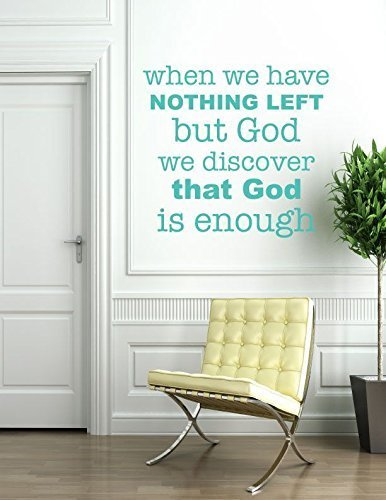 When We Have Nothing Left But God, We Discover That God Is Enough - Christian Quote