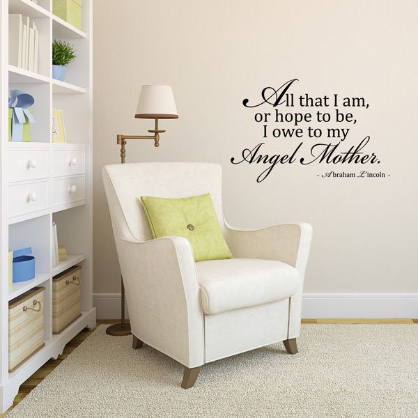 Abraham Lincoln Vinyl Wall Decal Quote: All That I Am, Or Hope To Be, I Owe To My Angel Mother