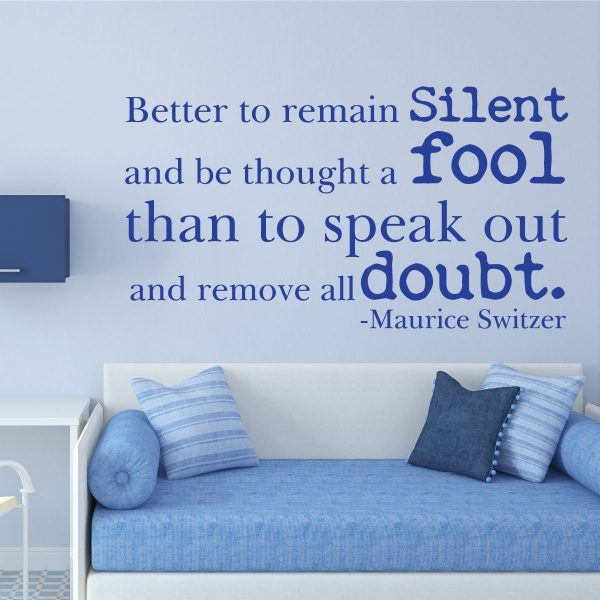 Better to Remain Silent And Be Thought a Fool Than To Speak Out And Remove All Doubt - Maurice Switzer Quotes