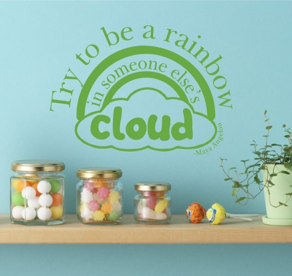 Quote Wall Decals - Try To Be a Rainbow in Someone Else's Cloud