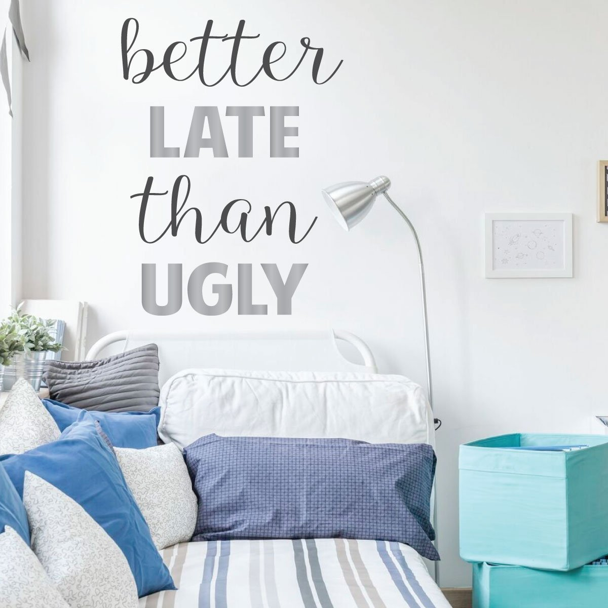 Dorm Wall Decor   Vinyl Wall Decal   Better Late Than Ugly