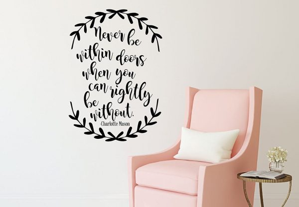 Charlotte Mason Wall Decal - Never Be Within Doors When You Can Rightly Be Without