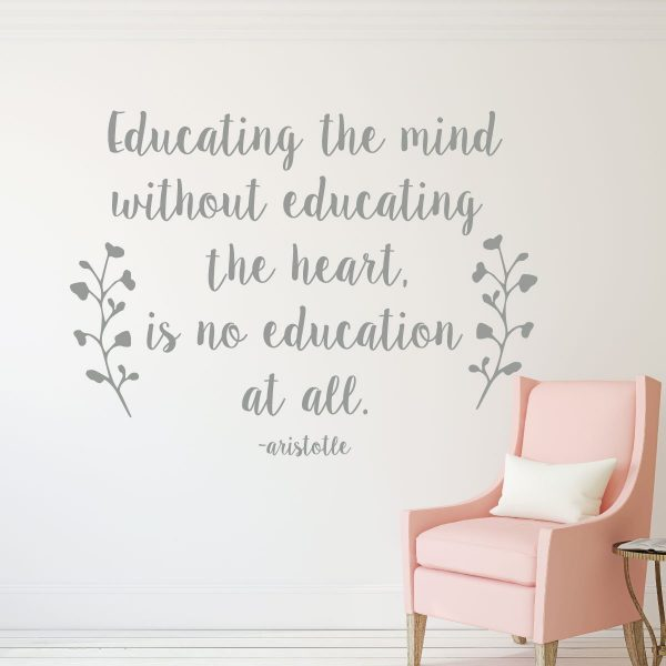 Aristotle Quote - Educating The Mind Without Educating The Heart - Removable Vinyl Wall Decal for Classroom, Homeshool Schoolroom, Playroom