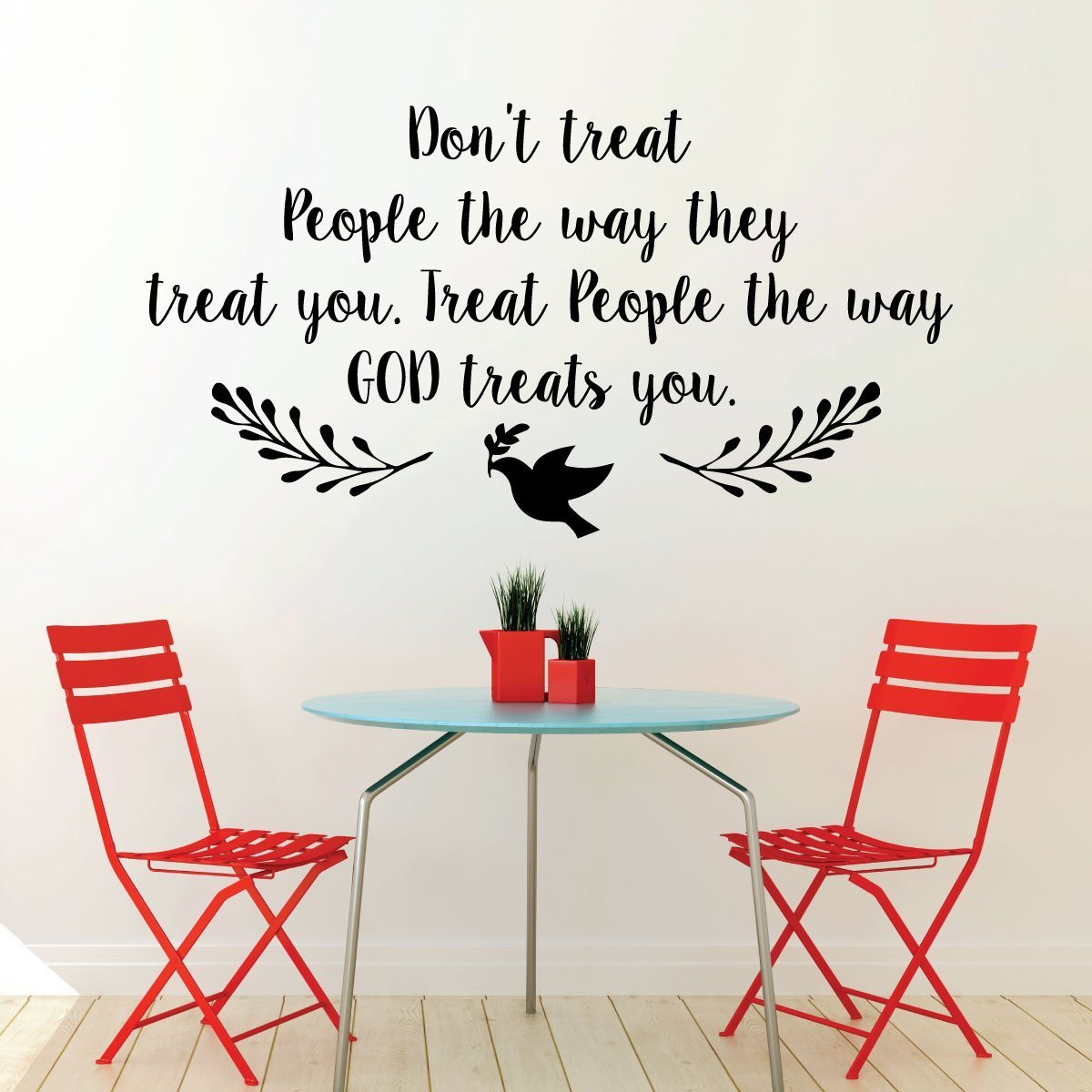 Christian Wall Decal - Don't Treat People The way They Treat You. Treat People The Way GOD Treats You -Religious Wall Decorations