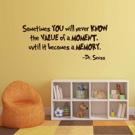 Dr Seuss Vinyl Wall Decal - Sometimes You Will Never Know the Value of a Moment Until It Becomes a Memory