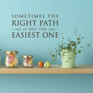 "Wall Decal Motivational Quotation: ""Sometimes the Right Path is Not the Easiest One"" Vinyl Lettering for Decorating Home, Office, School Classroom"