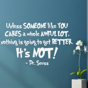 Dr Seuss Vinyl Wall Decal Unless Someone Like You Cares A Whole Awful Lot