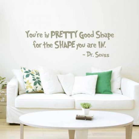 Dr. Seuss Vinyl Wall Decal You're In Pretty Good Shape for the Shape You Are In