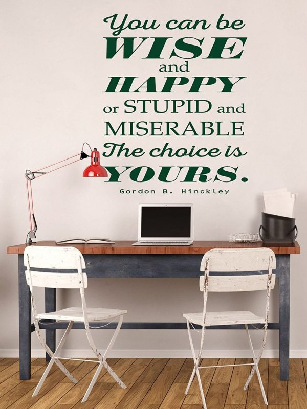 """""""Wise and Happy. Stupid and Miserable. Choice is Yours"""" - Pte Gordon B Hinckley"""