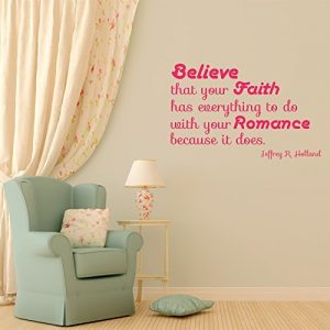 """Believe That Your Faith Has Everything To Do With Your Romance..""  - Jefferey R. Holland  LDS Quote"
