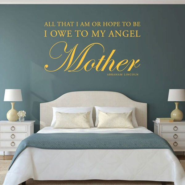 "Abraham Lincoln Quote ""All That I Am, Or Hope To Be, I Owe To My Angel Mother"""