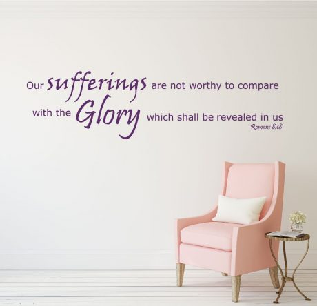 Romans 8:18 - Bible Verse Wall Decals - Our Suffering Will Not Compare With the Glory to Be Revealed in Us
