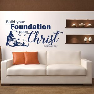 Scripture Wall Decals - Helaman 5:12 - Build Your Foundation Upon Christ