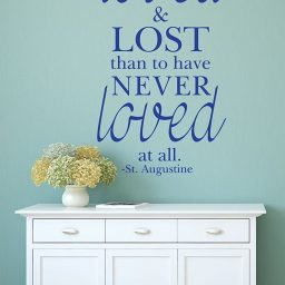 Quote Wall Decals - Better To Have Loved And Lost Than To Have Never Loved At All - St. Augustine