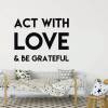 Vinyl Wall Decal Motivational Quote: Act With Love & Be Grateful