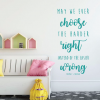 Motivational Vinyl Wall Quote - Choose The Harder Right Instead Of The Easier Wrong