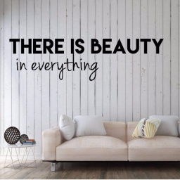 Inspirational Quotes - There Is Beauty In Everything
