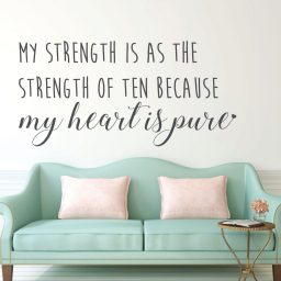 Inspirational Quotes -My Strength Is As The Strength Of Ten Because My Heart Is Pure