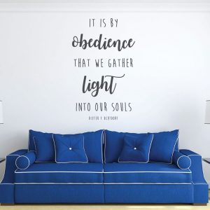 Christian Quotes Wall Decals - It Is By Obedience That We Gather Light - Dieter F. Uchtdorf