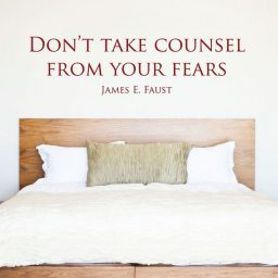 LDS Quotes - Don't Take Counsel From Your Fears