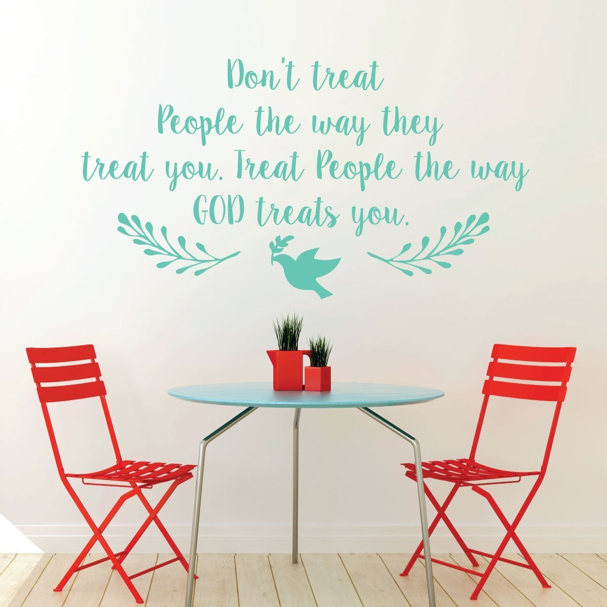 Christian Wall Decal   Donu0027t Treat People The Way They Treat You. Treat