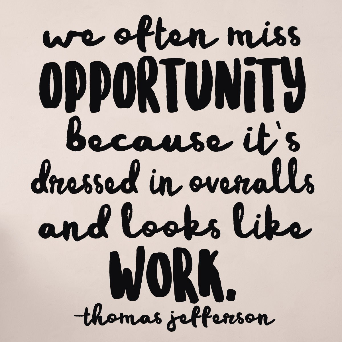 Thomas Jefferson - Wall Quote- We Often Miss Opportunities Because Its Dressed In Overalls And Looks Like Work Vinyl Wall Decal for Playroom