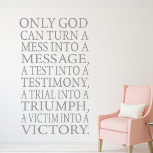 Christian Wall Decal - Only God Can Turn A Mess Into A Message, A Test Into A Testimony -Religious Wall Decorations - Vinyl Wall Decal