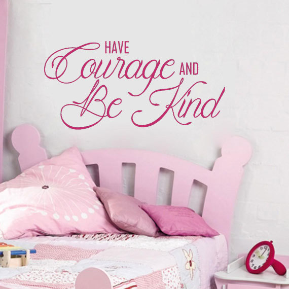 Have Courage and Be Kind Vinyl Wall Decal for Girls Bedroom - Cinderella Movie Quotation Home DŽcor
