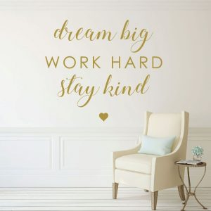 Inspirational Saying Dream Big Work Hard Be Kind Motivational Vinyl Wall Decals For the Home, Office, or Classroom