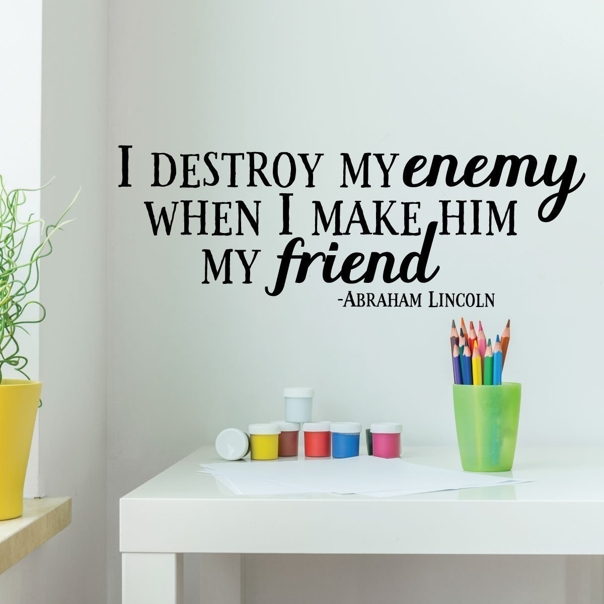 Friendship Quotes Wall Decor Abraham Lincoln I Destroy My Enemy Vinyl Decal Sign Decoration Motivational Patriotic For Schools